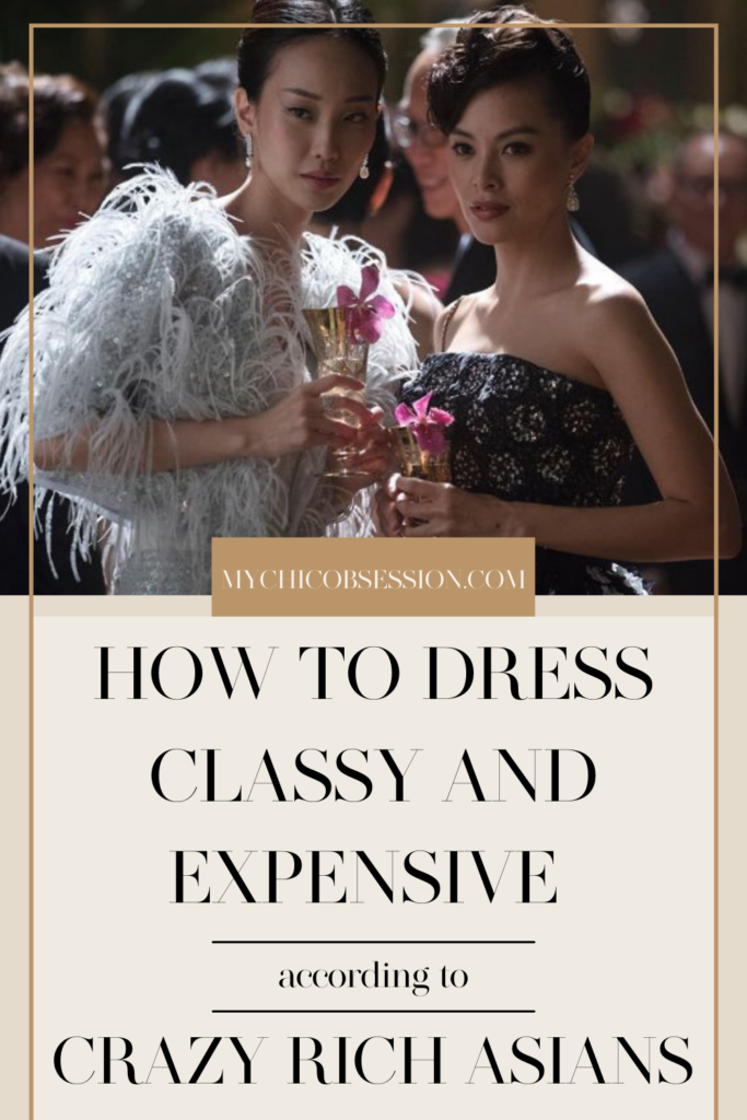 how to look classy and expensive - crazy rich Asians